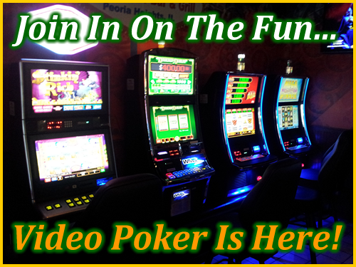 Legal Gambling - Video Poker Machines Are Here at both our locations!